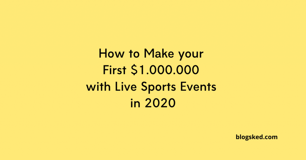 How to Make your First $1.000.000 with Live Sports Events in 2020